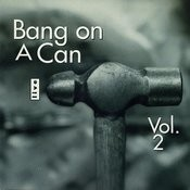 Bang On A Can Live, Vol. 2 Songs
