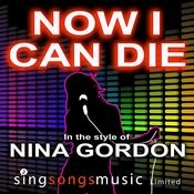 Now I Can Die (In The Style Of Nina Gordon) Songs