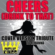 Cheers (Drink To That) (Cover Version Tribute To Rihanna) Songs