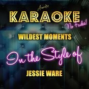 Wildest Moments (In The Style Of Jessie Ware) [Karaoke Version] Songs