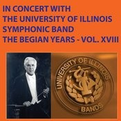In Concert With The University Of Illinois Symphonic Band The Begian Years Vol. XVIII Songs