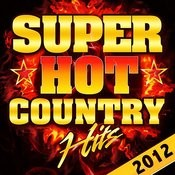 Super Hot Country Hits 2012 Songs
