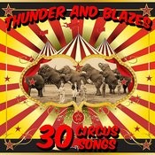 Thunder And Blazes: 30 Circus Songs Including Entry Of The Gladiators, Barnum And Bailey's Favorite, Those Magnificent Men In Their Flying Machines, And Ringling Brothers Grand Entry! Songs