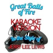 Great Balls Of Fire (In The Style Of Jerry Lee Lewis) [Karaoke Version] - Single Songs