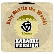 Only Girl (In The World) [In The Style Of Rihanna] [Karaoke Version] Song