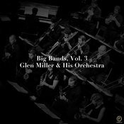 Big Bands, Vol. 3: Glen Miller & His Orchestra Songs