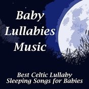 Baby Lullabies Music: Best Celtic Lullaby Sleeping Songs For Babies. Relax & Sleep Better All Night Songs