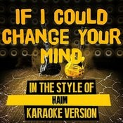 If I Could Change Your Mind (In The Style Of Haim) [Karaoke Version] - Single Songs