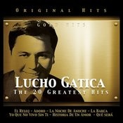 Lucho Gatica. The 20 Greatest Hits Songs