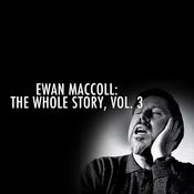 Ewan Maccoll: The Whole Story, Vol. 3 Songs