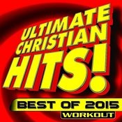 Ultimate Christian Hits! Best Of 2015 Workout Songs