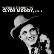 We're Listening To Clyde Moody, Vol. 3 Songs