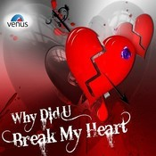 Why Did You Break My Heart Songs