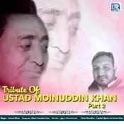 Tribute Of Ustad Moinuddin Khan Part - 2 Song