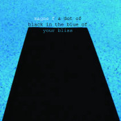 A Dot Of Black In The Blue Of Your Bliss Songs