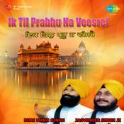 Ik Til Prabhu Na Veesrei - Mann Singh Jasvinder Singh Ji Songs