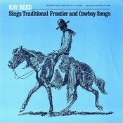 Ray Reed Sings Frontier And Cowboy Songs Songs