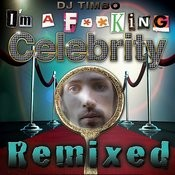I'm A Fucking Celebrity (Steve Smooth Remix) Song