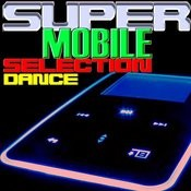 Super Mobile Selection Dance Songs