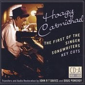 Hoagy Carmichael: The First Of The Singer Songwriters - Key Cuts: CD D- 1932-1946 Songs