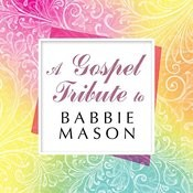 A Gospel Tribute To Babbie Mason Songs