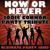 Now Or Never (Jodie Connor Party Tribute) Song