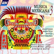 Musica Mexicana Vol. 3: Halffter, Moncayo, Ponce, Revueltas Songs