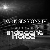 Dark Sessions IV (Compiled & Mixed By Indecent Noise) Songs