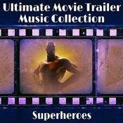 The Ultimate Movie Trailer Music Collection - Superheroes Songs