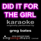 Did It For The Girl (Originally Performed By Greg Bates) [Karaoke Audio Version] Songs