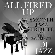 All Fired Up (Smooth Jazz Tribute To The Saturdays) Songs