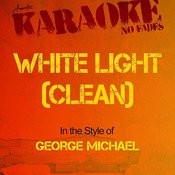 White Light (Clean) [In The Style Of George Michael] [Karaoke Version] Songs