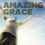 Amazing Grace: Christian Songs Of Worship And Devotion Songs