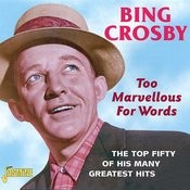 Too Marvellous For Words (The Top Fifty Of His Many Greatest Hits) Songs