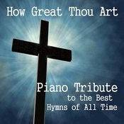 Piano Tribute To Best Hymns Of All Time: How Great Thou Art Songs
