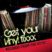 Get Your Vinyl Fixxx - Records From The Attic Songs