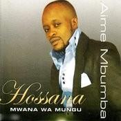 Hossana Mwana Wa Mungu Songs