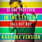 Alone Together (In The Style Of Fall Out Boy) [Karaoke Version] - Single Songs