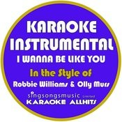 I Wanna Be Like You (In The Style Of Robbie Williams & Olly Murs) [Karaoke Instrumental Version] - Single Songs