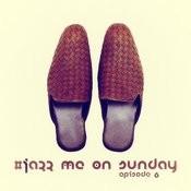 #jazz Me On Sunday Episode 6 Songs
