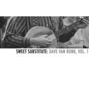 Sweet Substitute: Dave Van Ronk, Vol. 1 Songs