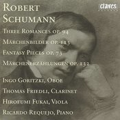 R. Schumann : Three Romances Op. 94 - Märchenbilder Op. 113 - Fantasy Pieces Op. 73 - Märchenerzählungen Op. 132 Songs