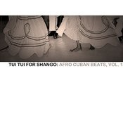 Tui Tui For Shango: Afro Cuban Beats, Vol. 1 Songs