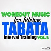 Workout Music For Intense Tabata Interval Training, Vol. 2 Songs