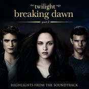 The Twilight Saga: Breaking Dawn, Pt 2 - Highlights From The Soundtrack Songs