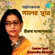 Gaaner Sure - Sreeradha Banerjee Songs