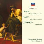 Rameau: Le Temple de la Gloire Suites; Grétry: Ballet Music From Operas; Charpentier: Medée Suite Songs
