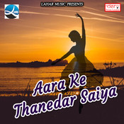 Aara Ke Thanedar Saiya Songs