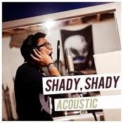 Shady, Shady (Acoustic) Songs