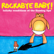 Rockabye Baby! Lullaby Renditions Of The Flaming Lips Songs